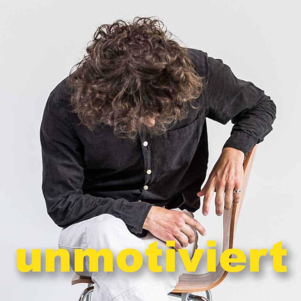unmotiviert